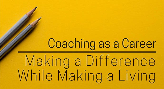 Coaching as a Career - Making a Difference While Making a Living